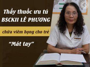 Bác sĩ Lê Phương chữa viêm họng cho trẻ em